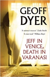 Jeff in Venice, death in Varanasi / Geoff Dyer.