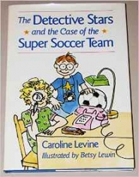 The Detective Stars and the case of the super soccer team / Caroline Levine ; illustrated by Betsy Lewin.