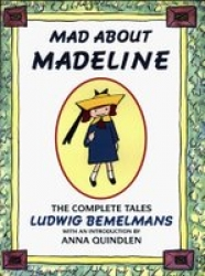 Mad about Madeline : the complete tales / Ludwig Bemelmans.