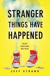 Stranger things have happened /Jeff Strand
