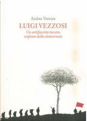 Luigi Vezzosi: un antifascista toscano respinto dalla democrazia
