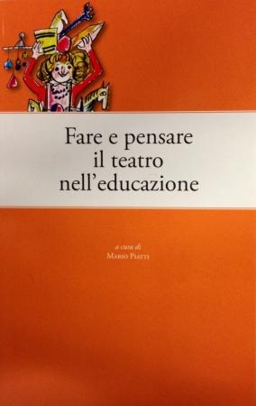 Fare e pensare il teatro nell'educazione. Mani operose e teste pensanti. III edizione/ a cura di Mario Piatti