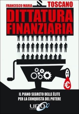 Dittatura finanziaria. Il piano segreto delle elite dietro la crisi economica per conquistare il potere