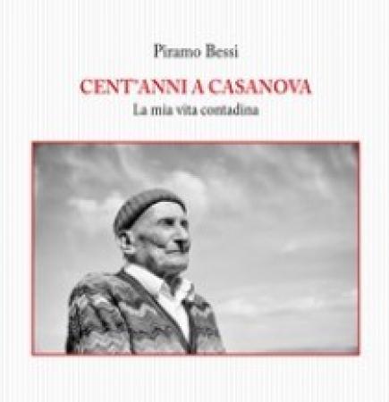 Cent'anni a Casanova: la mia vita contadina