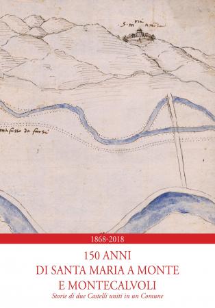 1868-2018. 150 anni di Santa Maria a Monte e Montecalvoli