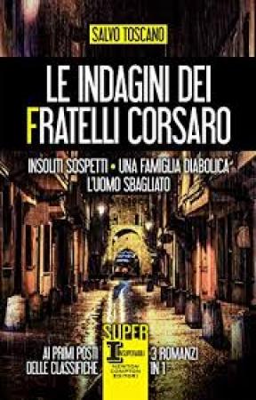 Le indagini dei fratelli Corsaro. Insoliti sospetti. Una famiglia diabolica. L'uomo sbagliato