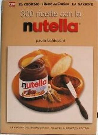 300 semplici e originali ricette con la Nutella