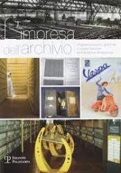 L' impresa dell'archivio: organizzazione, gestione e conservazione dell'archivio d'impresa