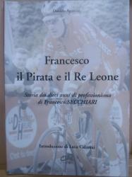 Francesco il Pirata e il Re Leone. Storia dei dieci anni di professionismo di Francesco Secchiari